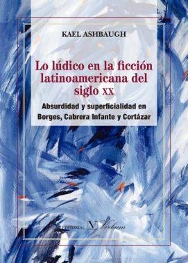 Lo ludico en la ficcion latinoamericana del siglo xx.
