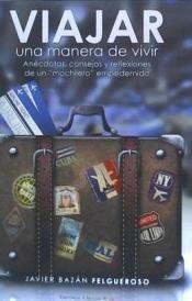 Viajar, una manera de vivir. (anecdotas, consejos y reflexio