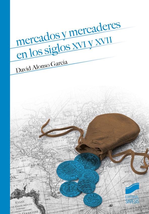 Mercados y mercaderes en los siglos xvi y xvii