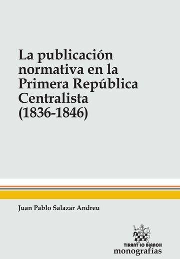 Publicacion normativa en la primera republica centralista (1