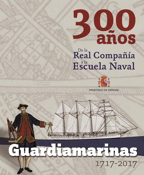 Guardiamarinas 1717 - 2017. 300 años. de la real compañia a