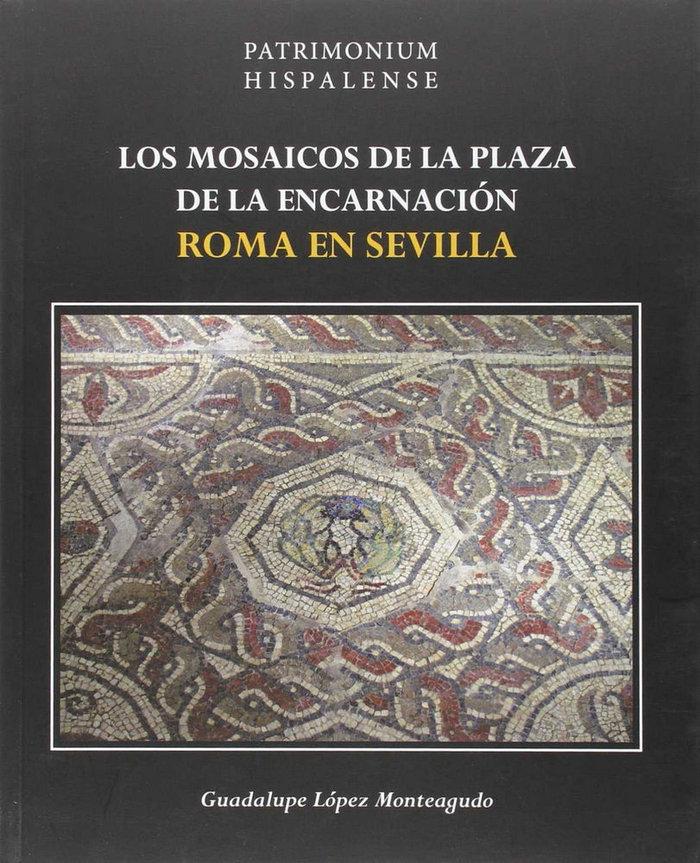 LOS MOSAICOS DE LA PLAZA DE ENCARNACIóN : ROMA EN SEVILLA