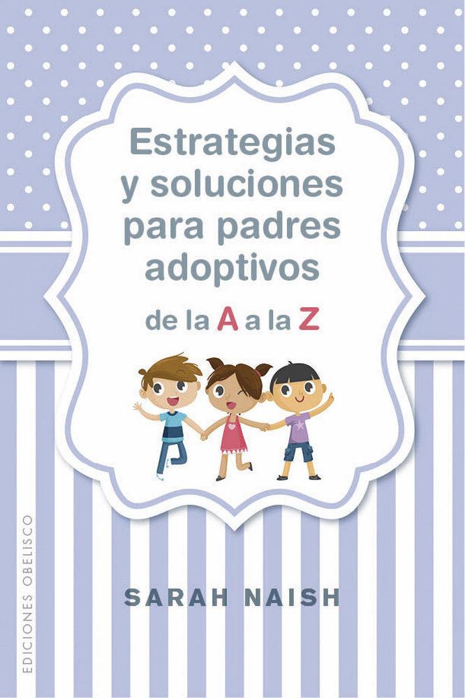 Estrategias y soluciones para padres adoptivos de a a la z