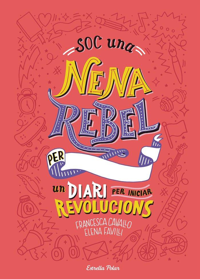 Soc una nena rebel un diari per iniciar revolucions