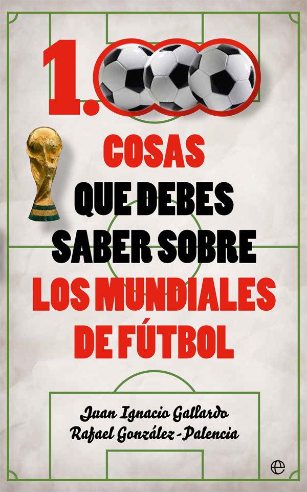 1000 cosas que debes saber sobre los mundiales de futbol