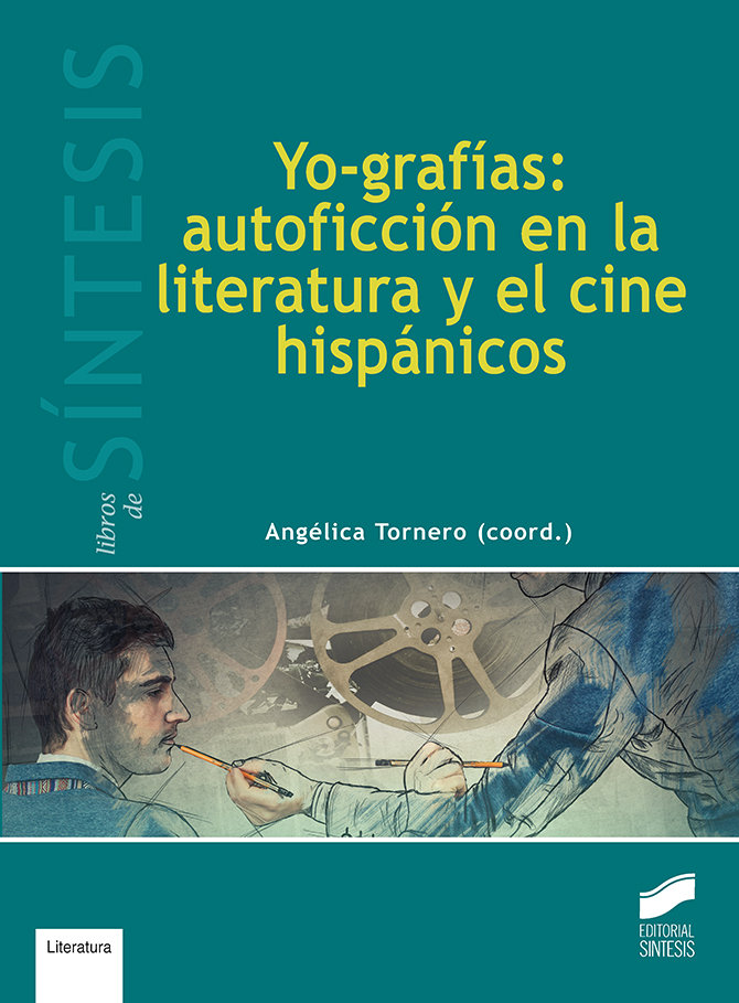 Yo-grafias: autoficcion en la literatura y el cine hispanico