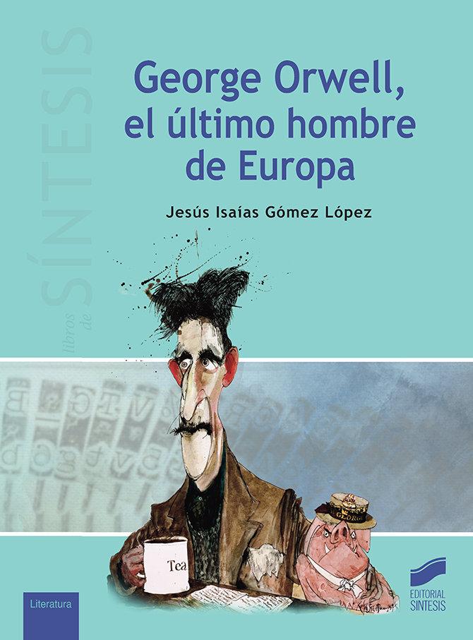 George orwell el ultimo hombre de europa