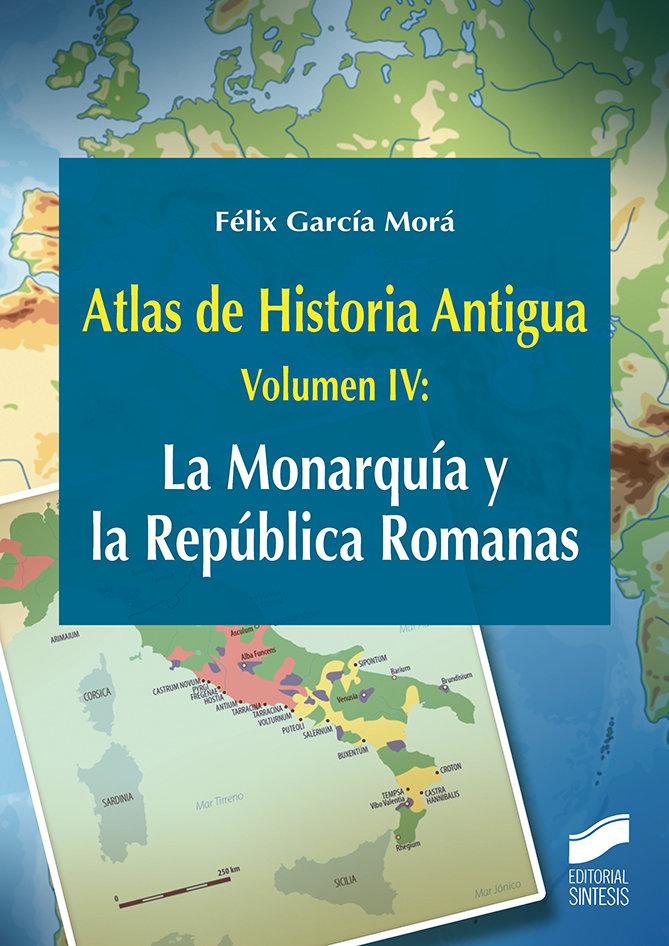 Atlas de historia antigua vol 4 la monarquia y la republiac