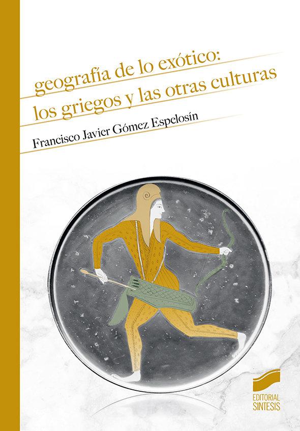 Geografia de lo exotico los griegos y las otras culturas