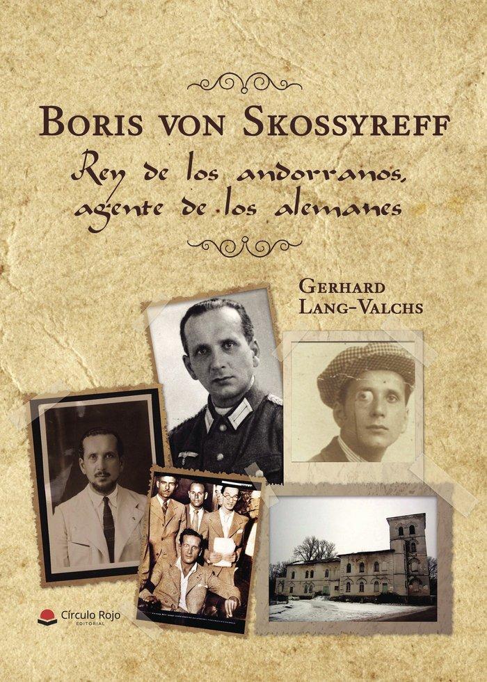 Boris von skossyreff. rey de los andorranos, agente de los a