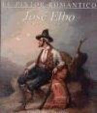 Pintor romantico jose elbo,el 1804-1844