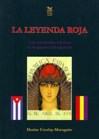La leyenda roja : los voluntarios cubanos en la guerra civil