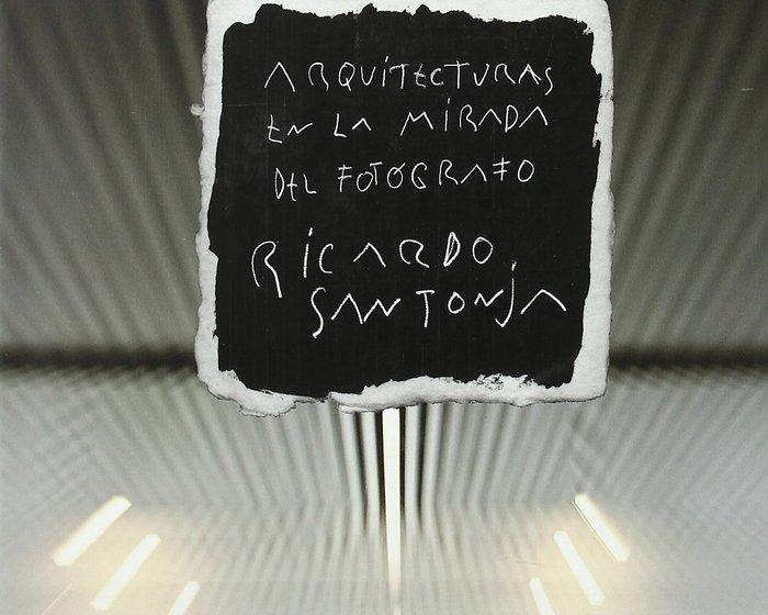 Arquitecturas en la mirada de fotografo ricardo santonja