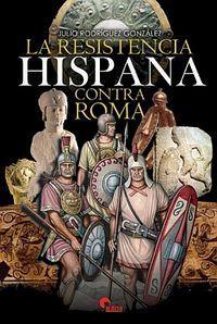 La resistencia hispana contra roma  o.varias