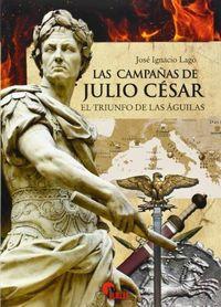 Las campañas de julio cesar. el triunfo de las aguilas