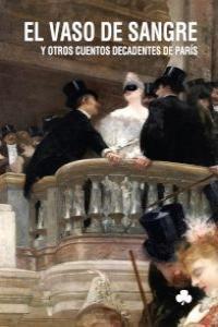 Vaso de sangre y otros cuentos decadentes de paris,el