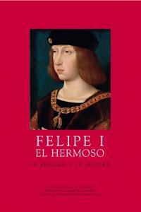 Felipe i el hermoso la belleza y la locura