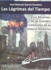 Lagrimas del tiempo misterios de grandes catastrofes,las