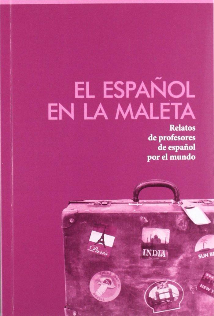 El espaÑol en la maleta (relatos de profesores de espaÑol po
