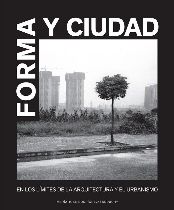 Forma y ciudad: en los limites de la arquitectura y el urban