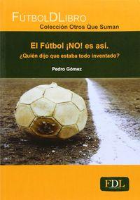 Futbol no es asi quien fijo que estaba todo inventado