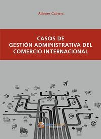 Casos de gestion administrativa del comercio internacional