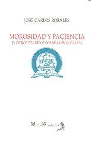 Morosidad y paciencia y otros escritos sobre luis rosales
