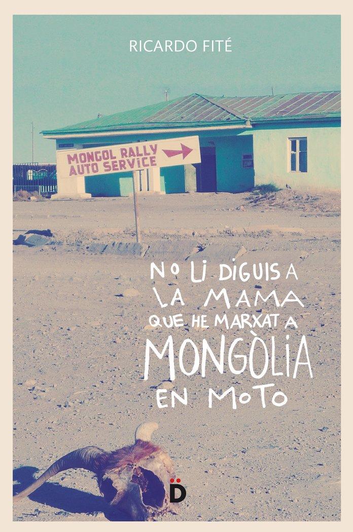 No li diguis a la mama que he marxat a mongolia en moto