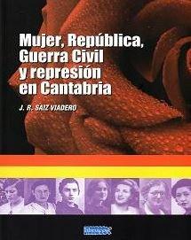 Mujer, republica, guerra civil y represion en cantabria