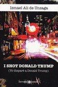 I shot donald trump. (yo dispar' a donald trump)