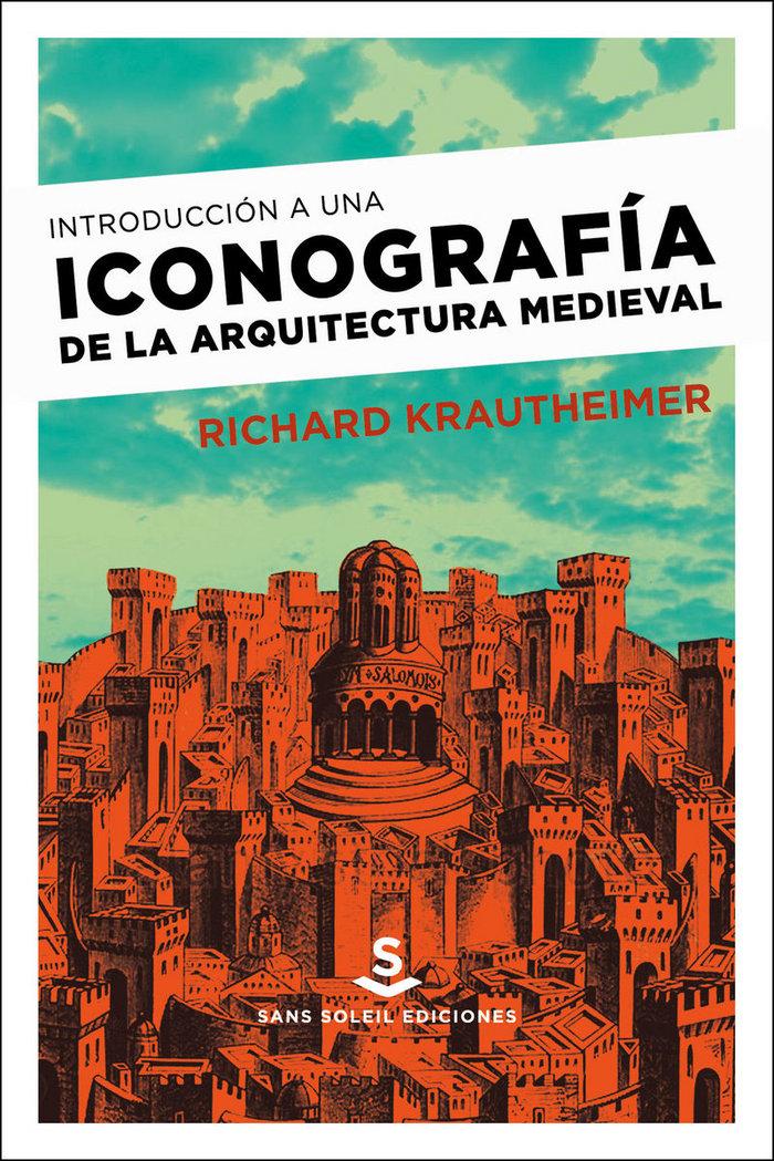 Introduccion a una iconografia de la arquitectura medieval