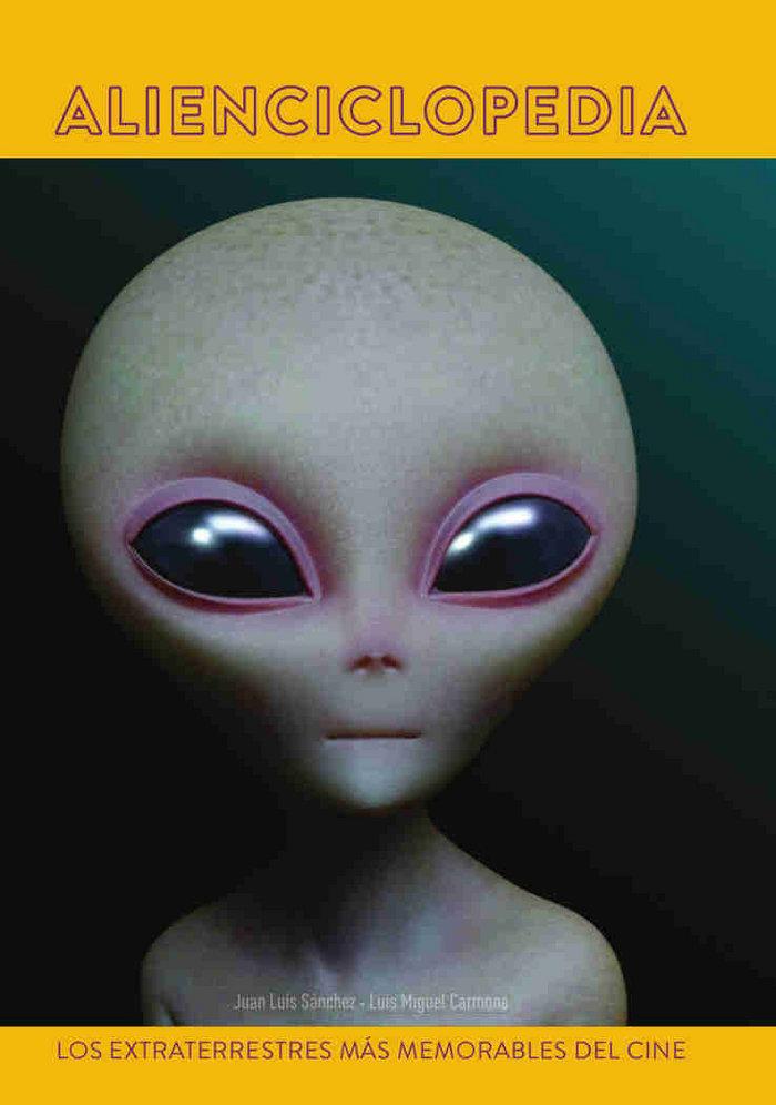 Alienciclopedia los extraterrestres mas memorables del cine