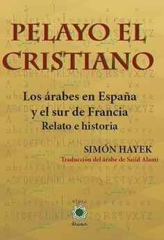 Pelayo el cristiano los arabes en españa y el sur de franci