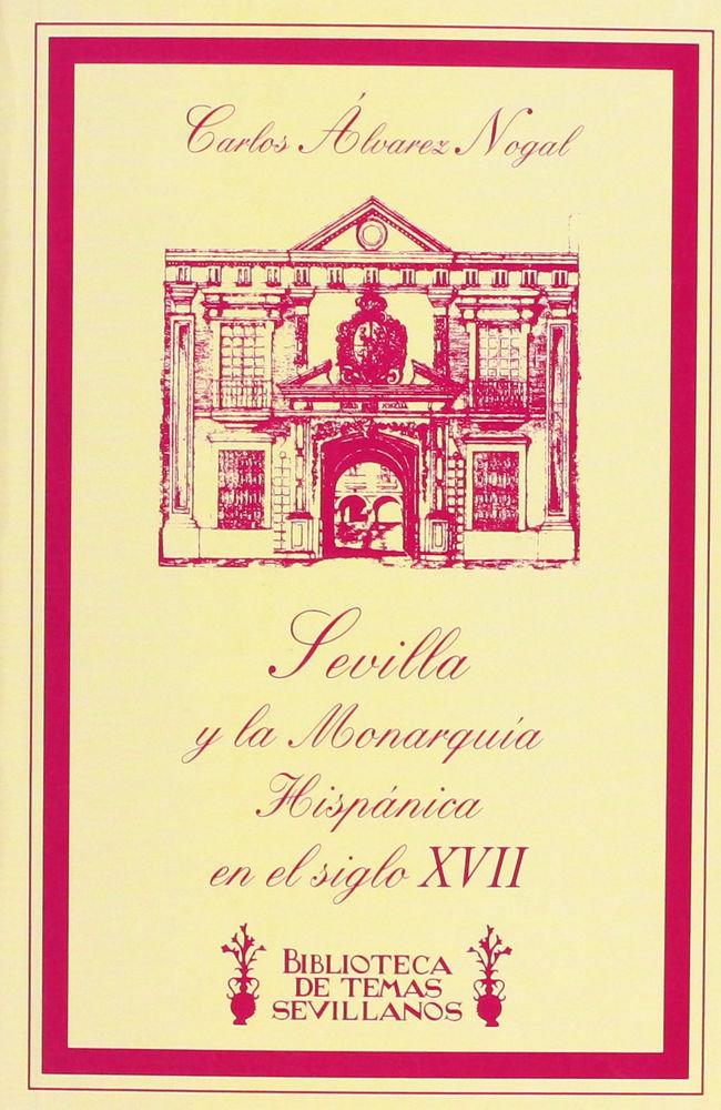 Sevilla y la monarquia hispanica en el siglo xvii
