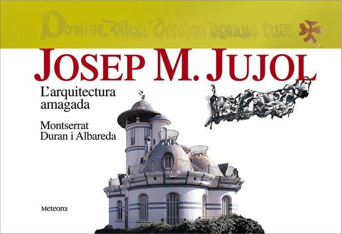 Josep m. jujol l'arquitectura amagada - cat