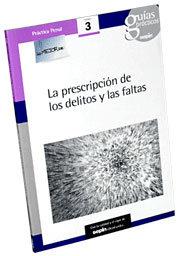 Guia practica: la prescripcion de los delitos y las faltas