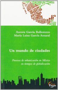 Un mundo de ciudades procesos de urbanizacion en mexico