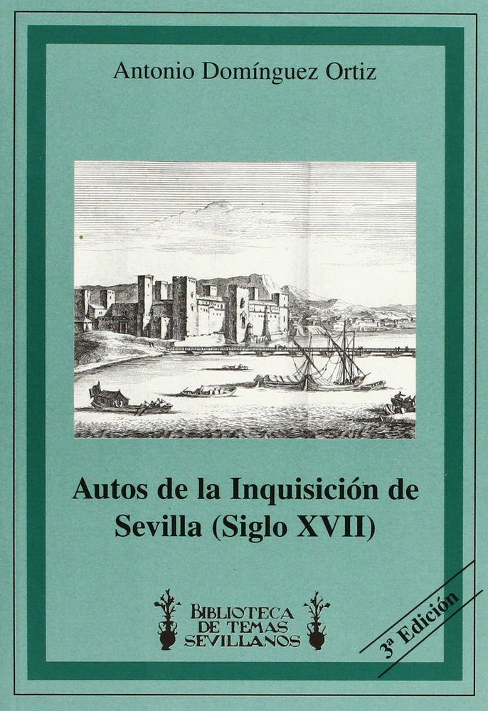 Autos de la inquisicion de sevilla (siglo xvii)
