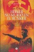 Hitler no murio en el bunker: el secreto mejor guardado de l