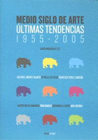 Medio siglo de arte ultimas tendencias 1955-2005