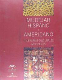 Mudejar hispano y americano itinerarios culturales mexicanos