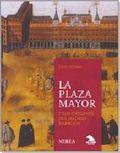 Plaza mayor y los origenes del madrid barroco,la