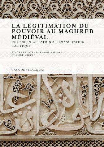Legitimation du pouvoir au maghreb medieval,la
