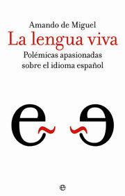 Lengua viva polemicas apasionadas sobre idioma español
