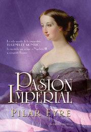 Pasion imperial vida secreta de la emperatriz eugenia montij