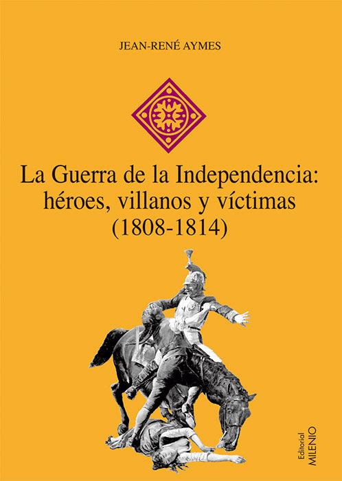 Guerra de la independencia heroes villanos y victimas