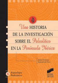 Una historia de la investigacion sobre el paleolitico en la