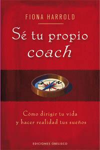 Se tu propio coach como dirigir tu vida y hacer realidad tu