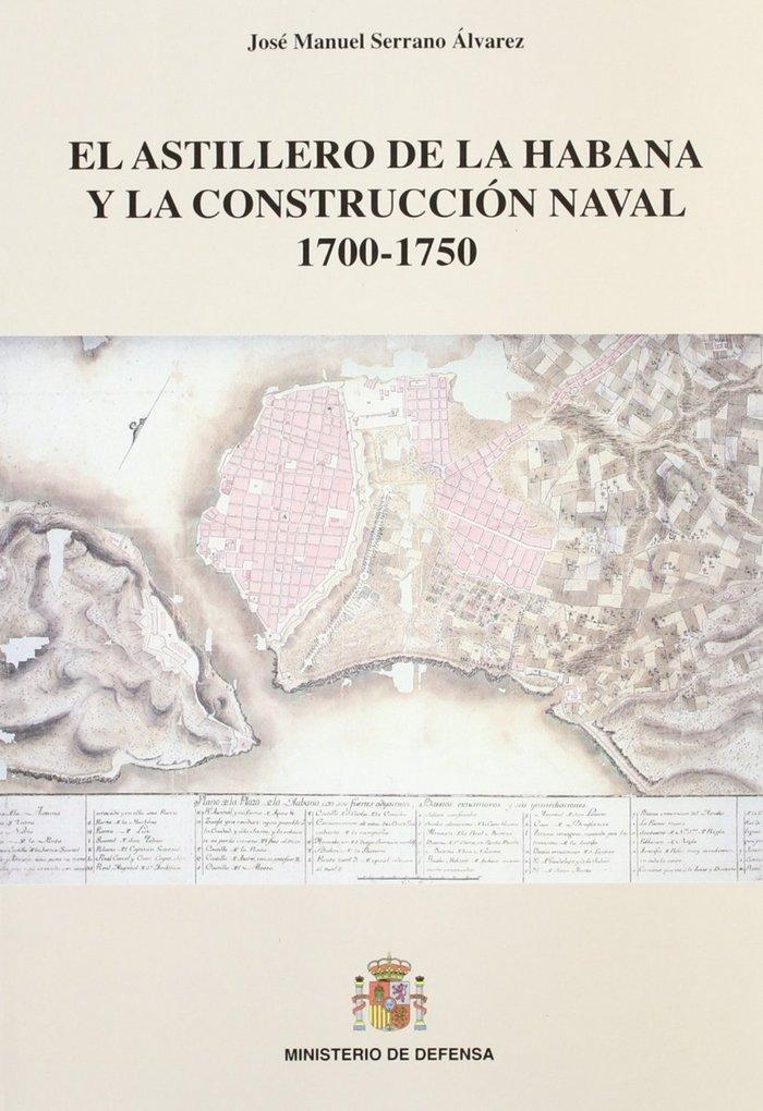 Astillero de la habana y la construccion naval 1700-1750,el