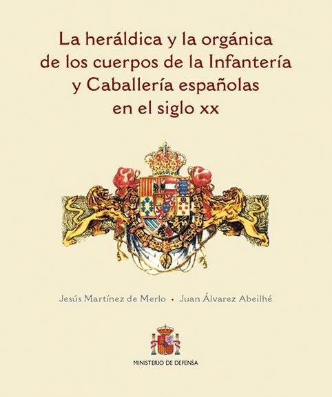 Heraldica y la organica de los cuerpos de la infanteria y ca